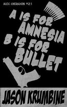 A is for Amnesia, B is for Bullet (Alex Cheradon #1.2)