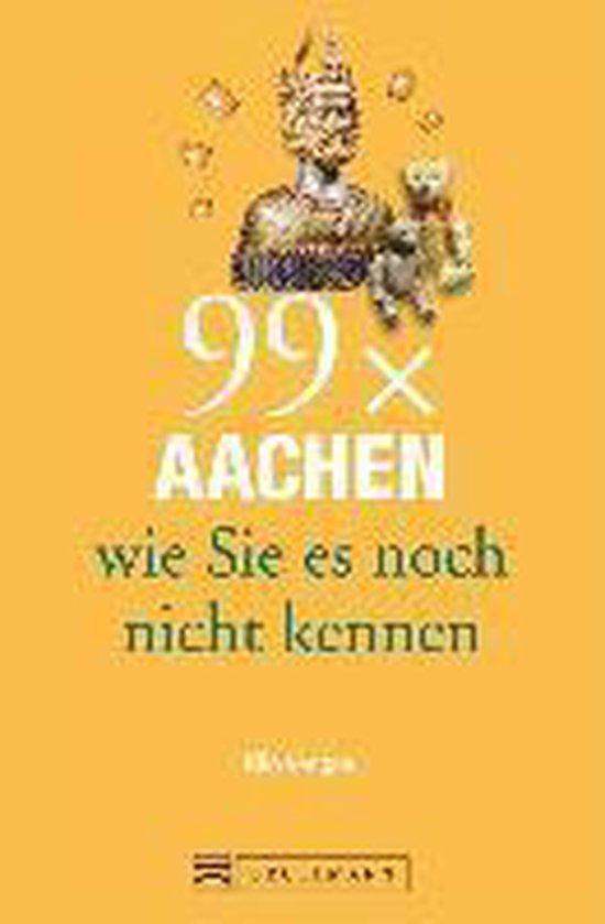99 x Aachen wie Sie es noch nicht kennen