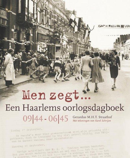 Men zegt... Een Haarlems oorlogsdagboek 09 44 - 06 45 - Gerardus M.H.T. Straathof   Fthsonline.com