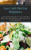 Omslag Low Carb Diet For Beginners: Low Carb Diet Recipes For Lose 7 Pounds a Week, Lower Blood Pressure, Eliminate Toxins & Look Beautiful