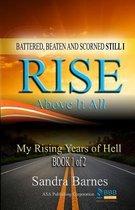 Battered, Beaten and Scorned Still I Rise Above It All