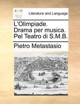L'Olimpiade. Drama Per Musica. Pel Teatro Di S.M.B.