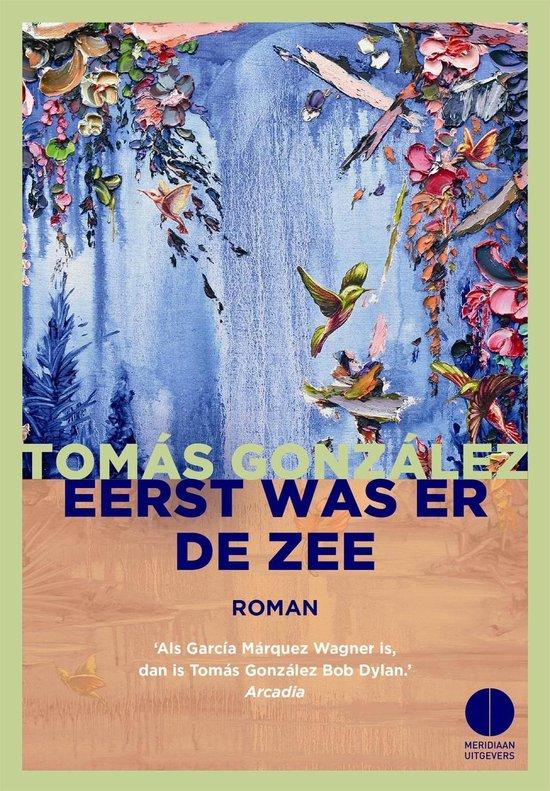 Eerst was er de zee - Tomás González |