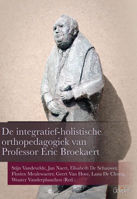 De integratief-holistische orthopedagogiek van Professor Eric Broeckaert - none |