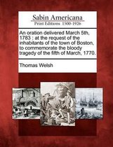 An Oration Delivered March 5th, 1783