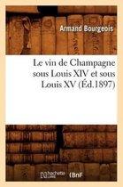 Le vin de Champagne sous Louis XIV et sous Louis XV, (Ed.1897)