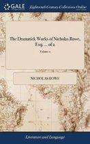 The Dramatick Works of Nicholas Rowe, Esq; ... of 2; Volume 2