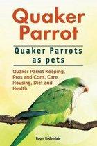Omslag Quaker Parrot. Quaker Parrots as Pets. Quaker Parrot Keeping, Pros and Cons, Care, Housing, Diet and Health.