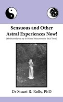 Sensuous and Other Astral Experiences Now! (Meditatively via my In-Home Relaxations or Tech Tools)
