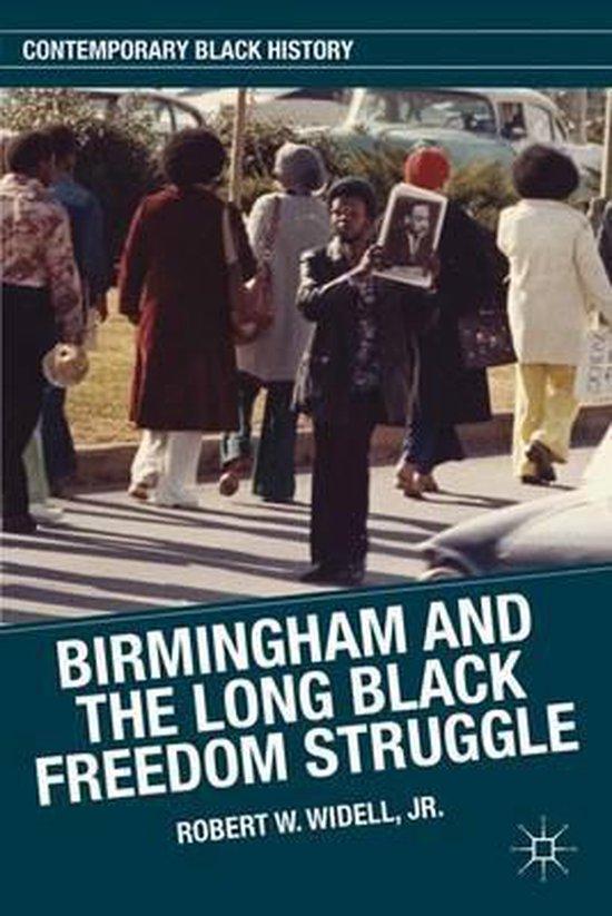 Boek cover Birmingham and the Long Black Freedom Struggle van Robert W. Widell, Jr. (Hardcover)
