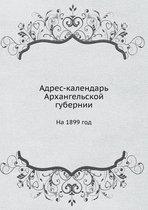 Adres kalendar Arhangelskoj gubernii. Na 1899 god