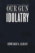 Our Gun Idolatry