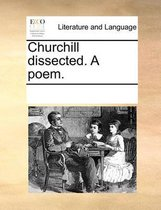 Churchill Dissected. a Poem