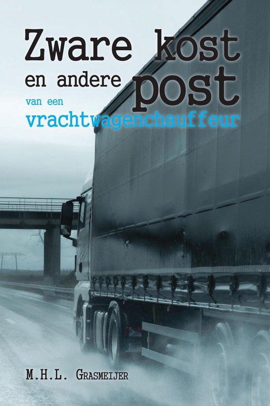 Zware kost en andere post van een vrachtwagenchauffeur - M.H.L. Grasmeijer |