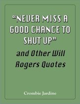 &quote;Never Miss a Good Chance to Shut Up&quote; and Other Will Rogers Quotes
