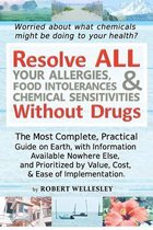 Resolve All Your Allergies, Food Intolerances, & Chemical Sensitivities Without Drugs