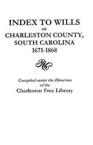 Index to Wills of Charleston County, South Carolina, 1671-1868