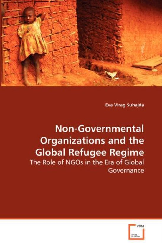 Non-Governmental Organizations and the Global Refugee Regime - The Role of Ngos in the Era of Global Governance