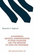 Achaemenid Imperial Administration in Syria-Palestine & the Missions of Ezra & Nehemiah