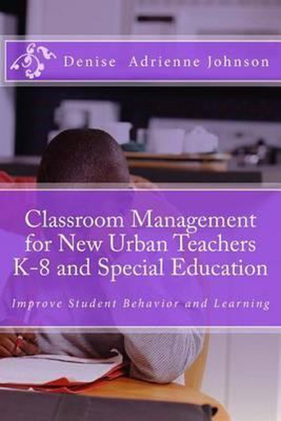 Classroom Management for New Urban Teachers K-8 and Special Education