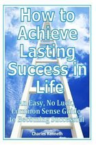 How to Achieve Lasting Success in Life