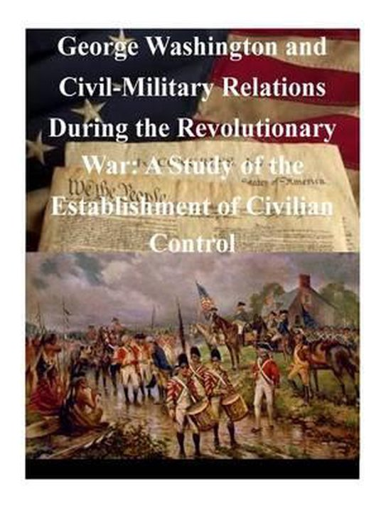 George Washington and Civil-Military Relations During the Revolutionary War