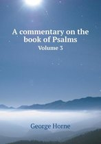 A Commentary on the Book of Psalms Volume 3