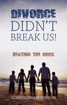 Divorce Didn't Break Us!