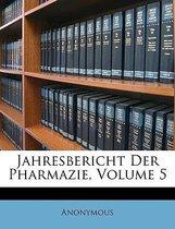 Jahresbericht Uber Die Fortschritte Der Pharmacognosie, Pharmacie Und Toxicologie. 5. Jahrgang.