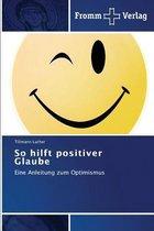 So Hilft Positiver Glaube