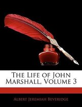 The Life of John Marshall, Volume 3