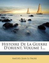 Histoire de La Guerre D'Orient, Volume 1...