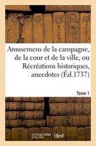 Amusemens de la campagne, de la cour et de la ville, ou Recreations historiques, Tome 1