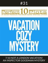 Perfect 10 Vacation Cozy Mystery Plots #31-7 ''NOT A LONDON VACATION! – AN INSPECTOR GOODMAN MYSTERY''