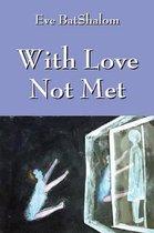 With Love Not Met