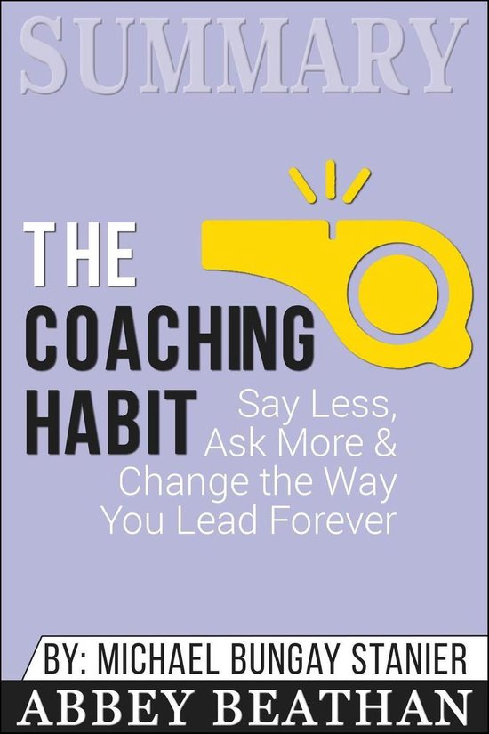 Boek cover Summary of The Coaching Habit: Say Less, Ask More & Change the Way You Lead Forever by Michael Bungay Stanier van Abbey Beathan (Onbekend)