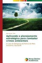 Aplicando O Planejamento Estrategico Para Combater Crimes Ambientais