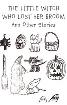 The Little Witch Who Lost Her Broom and Other Stories