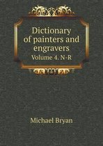 Dictionary of Painters and Engravers Volume 4. N-R