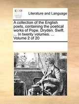 A Collection of the English Poets, Containing the Poetical Works of Pope. Dryden. Swift. ... in Twenty Volumes. ... Volume 2 of 20