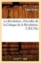 La Revolution Precedee de la Critique de la Revolution. 2 (Ed.19e)