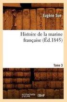 Histoire de la Marine Fran�aise. Tome 3 (�d.1845)