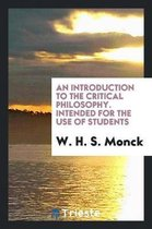 An Introduction to the Critical Philosophy. Intended for the Use of Students