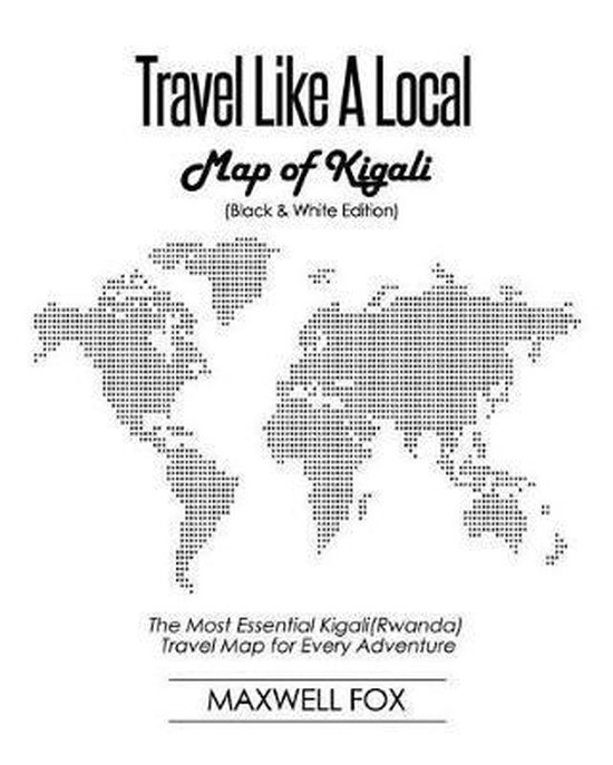 Travel Like a Local - Map of Kigali (Black and White Edition)