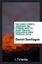 The Curry Cook's Assistant, Or, Curries, How to Make Them in England in Their Original Style