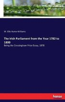The Irish Parliament from the Year 1782 to 1800