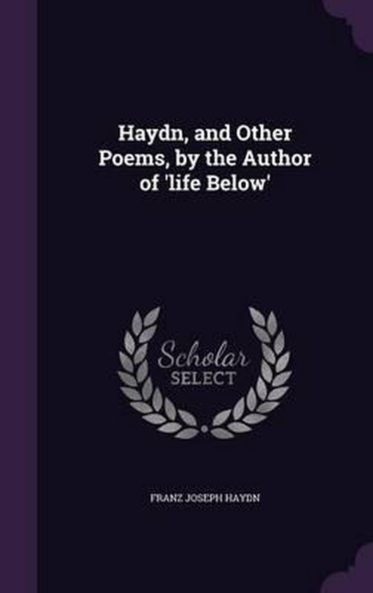 Haydn, and Other Poems, by the Author of 'Life Below'