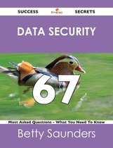 Data Security 67 Success Secrets - 67 Most Asked Questions On Data Security - What You Need To Know