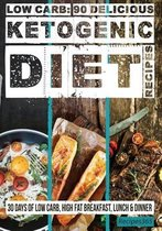 Low Carb: 90 Delicious Ketogenic Diet Recipes