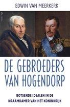 De gebroeders van Hogendorp. Botsende idealen in de kraamkamer van het Koninkrijk